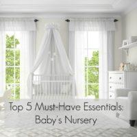 Top 5 Must-Have Essentials: Baby's Nursery